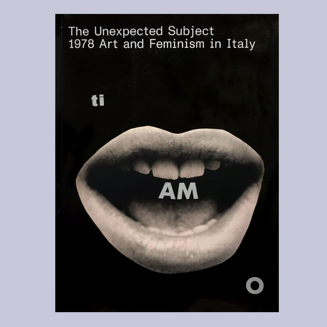 The Unexpected Subject - 1978 Art and Feminism in Italy