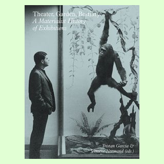 Theater, Garden, Bestiary - A Materialist History of Exhibitions