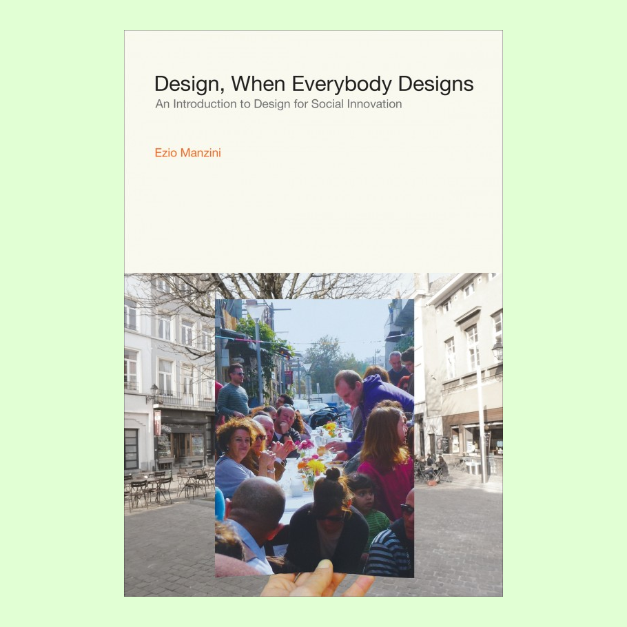 Design, When Everybody Designs - An Introduction to Design for Social Innovation