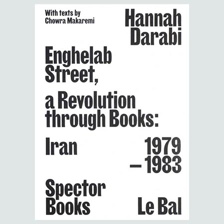 Enghelab Street - A Revolution through Books: Iran 1979 -1983