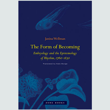 The Form of Becoming - Embryology and the Epistemology of Rhythm, 1760–1830