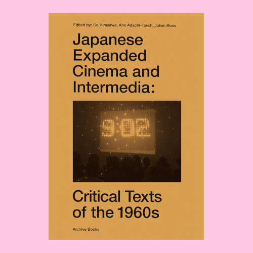 Japanese Expanded Cinema and Intermedia – Critical Texts of the 1960s