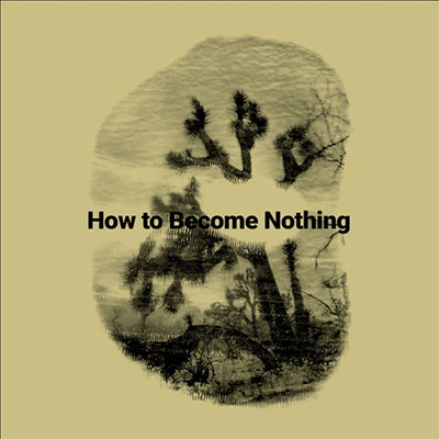How To Become Nothing