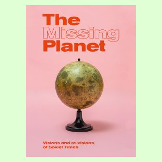 The Missing Planet – Visions and re-visions of Soviet Times