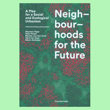 Neighbourhoods For The Future - A Plea For A Social And Ecological Urbanism