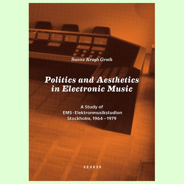 Politics and Aesthetics in Electronic Music - A Study of EMS – Elektronmusikstudion Stockholm, 1964-