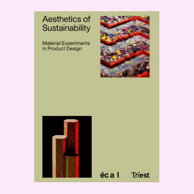 Aesthetics Of Sustainability - Material Experiments In Product Design Conducted At Ecal