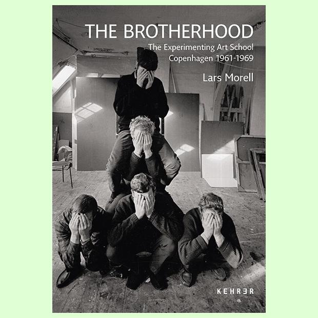 The Brotherhood The Experimenting Art School. Copenhagen 1961-1969