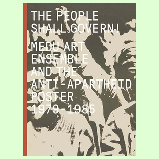 The People Shall Govern!  Medu Art Ensemble and the Anti-Apartheid Poster, 1979-1985