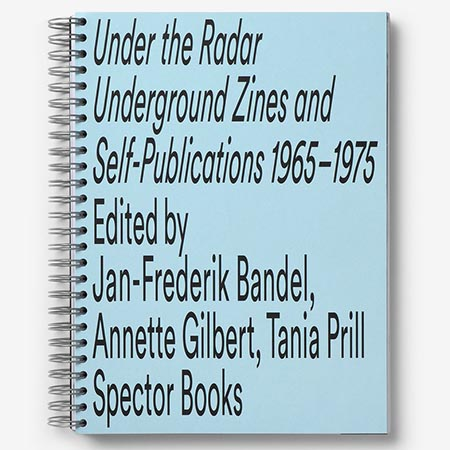 Under The Radar - Underground Zines and Self-Publications 1965 - 1975